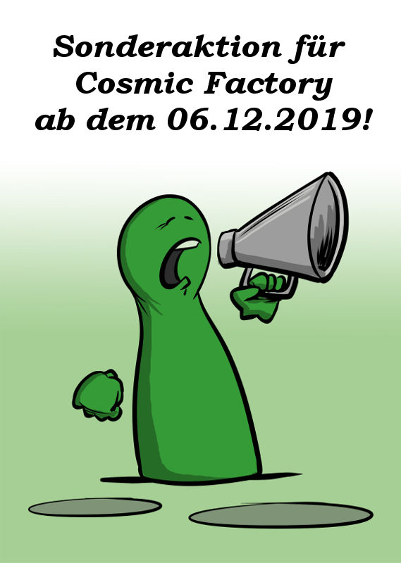 SONDERAKTION FÜR COSMIC FACTORY AB DEM 06.12.2019