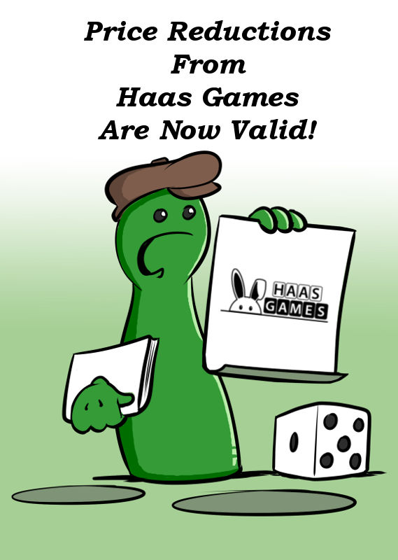 PRICE REDUCTION FROM HAAS GAMES ARE NOW VALID