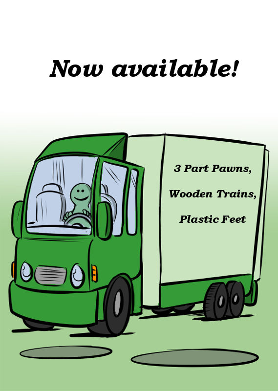 3 PART PAWNS, WOODEN TRAINS AND PLASTIC FEET ARE NOW AVAILABLE