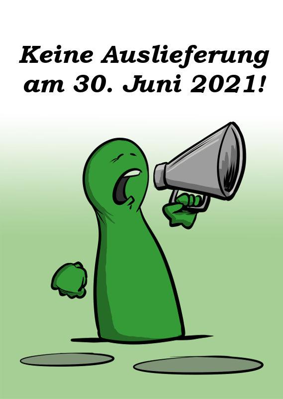 KEINE AUSLIEFERUNG AM 30. JUNI 2021